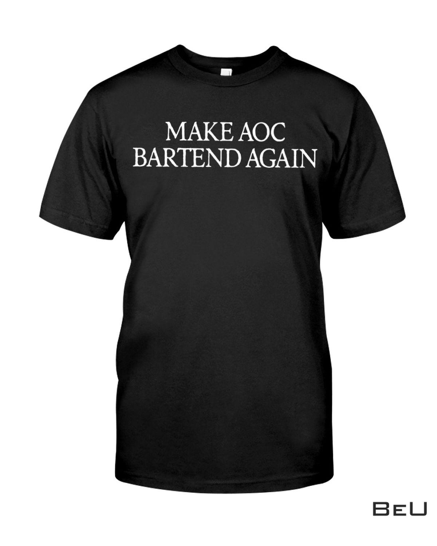 Make Aoc Bartend Again Shirt, hoodie, tank top