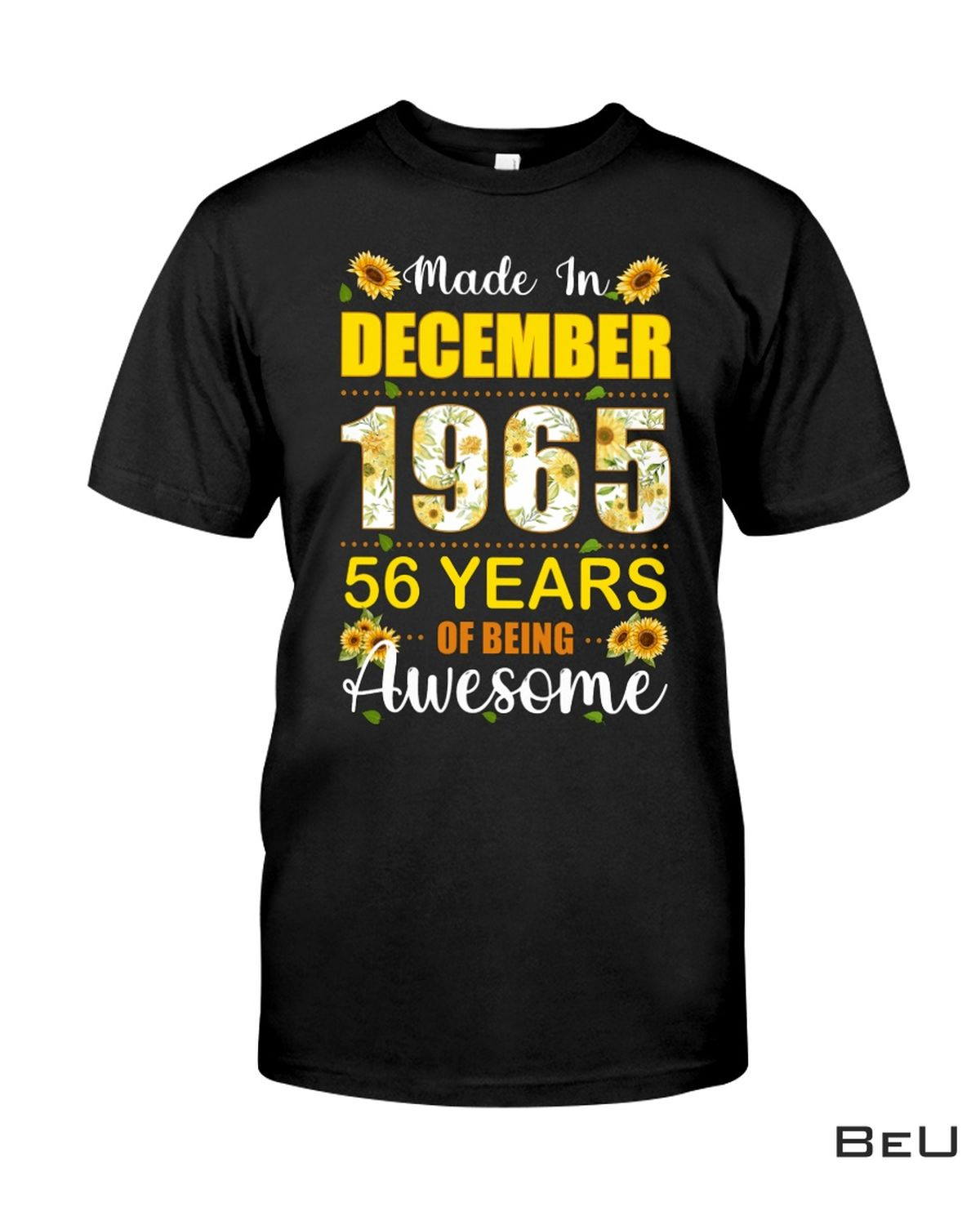 Make In December 1965 56 Years Of Being Awesome Sunflowers Shirt