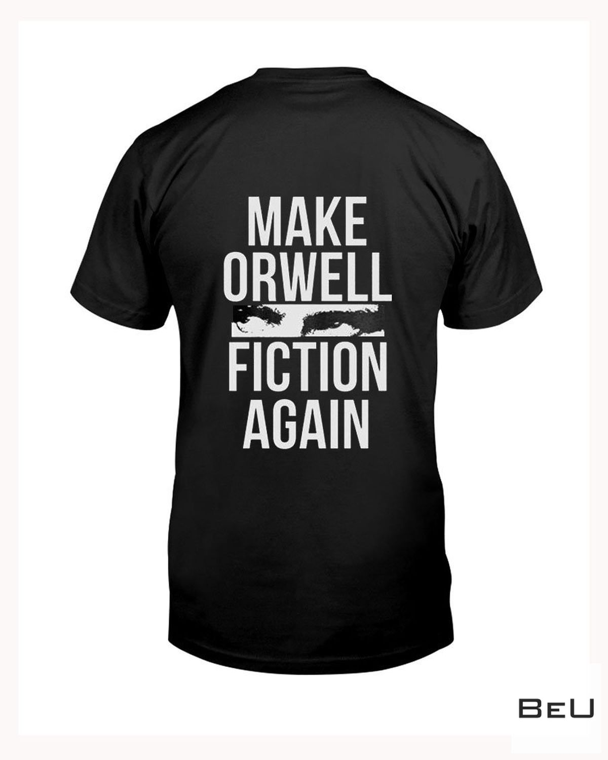 Official Make Orwell Fiction Again Shirt, hoodie