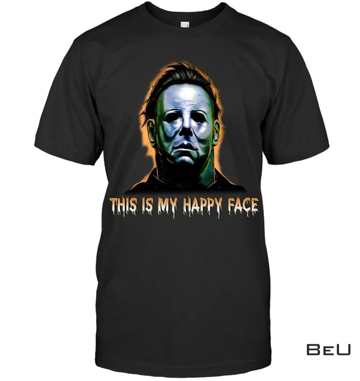 Michael Myers This Is My Happy Face Shirt, hoodie