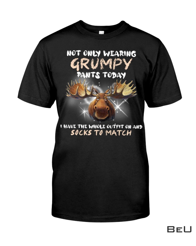 Moose Not Only Wearing Grumpy Pants Today Shirt, hoodie, tank top