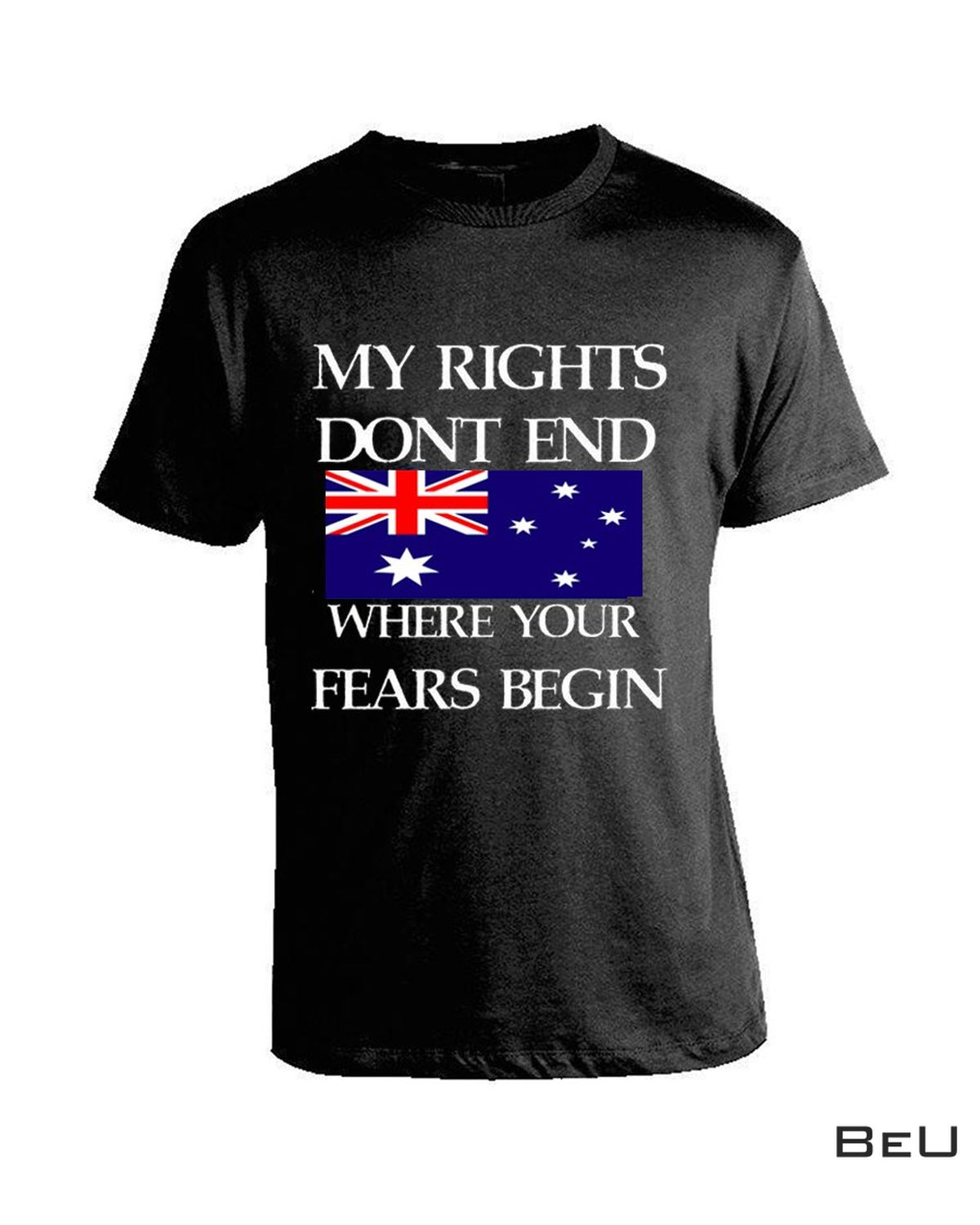 My Rights Don't End Where Your Fears Begin Australia Flag Shirt
