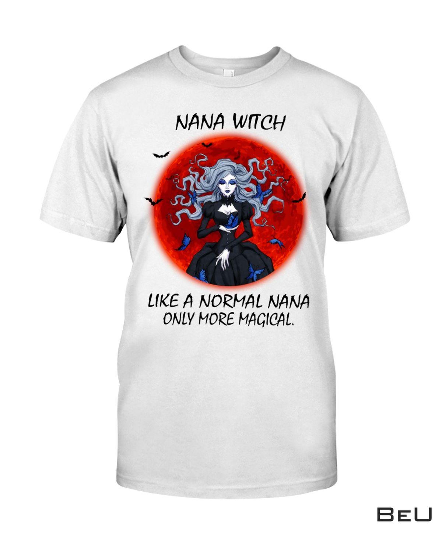 Nana Witch Like A Normal Nana Only More Magical Shirt, hoodie, tank top