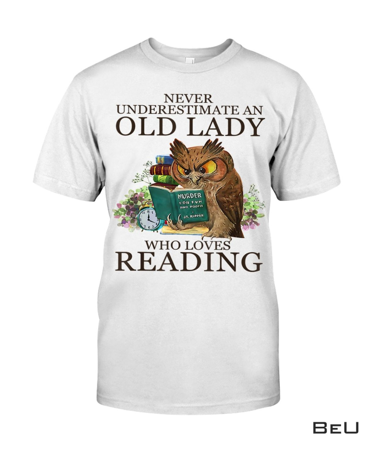 Never Underestimate An Old Lady Who Loves Reading Book Owl Shirt, hoodie