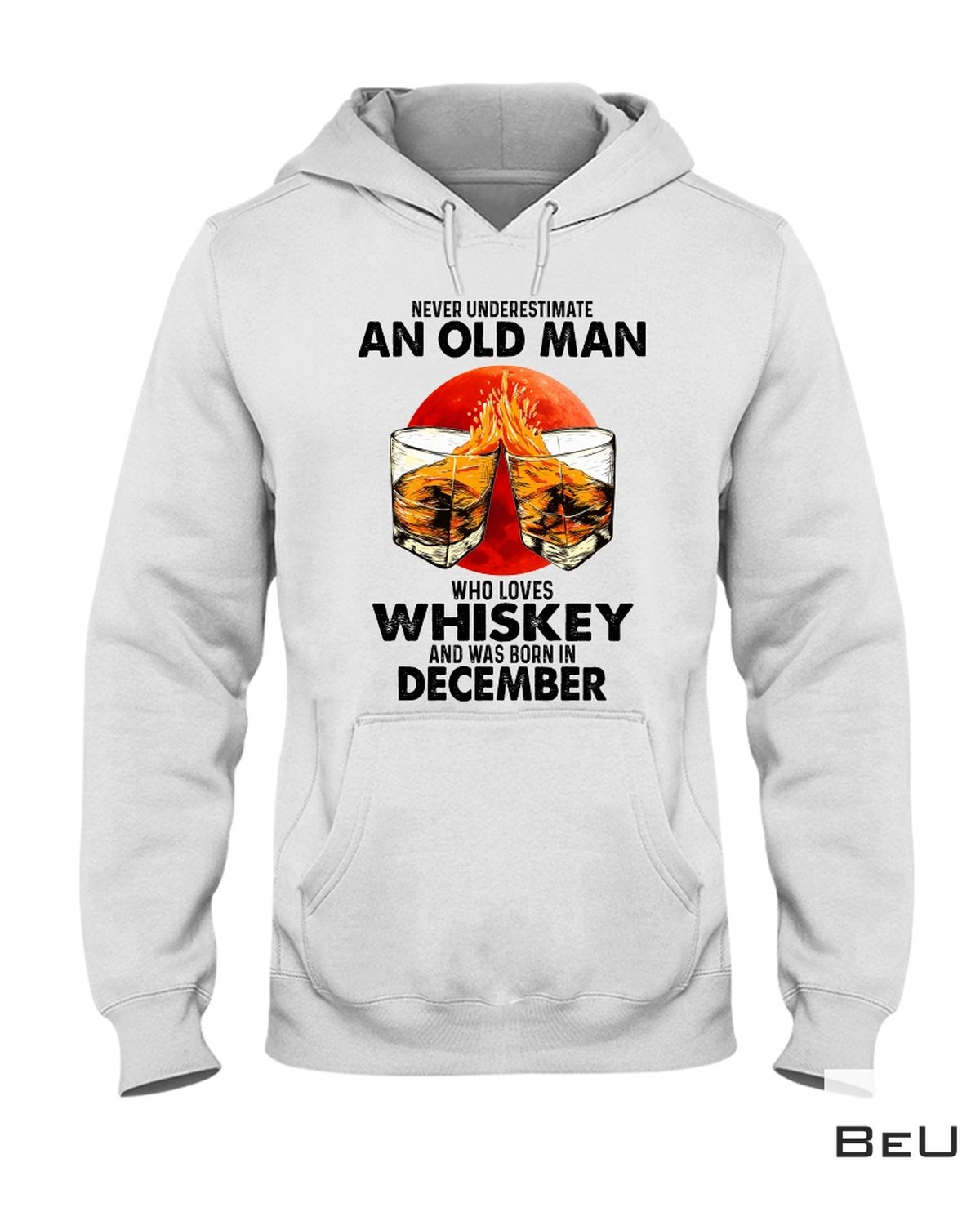 Absolutely Love Never Underestimate An Old Man Who Love Whiskey And Born In December Shirt, hoodie, tank top