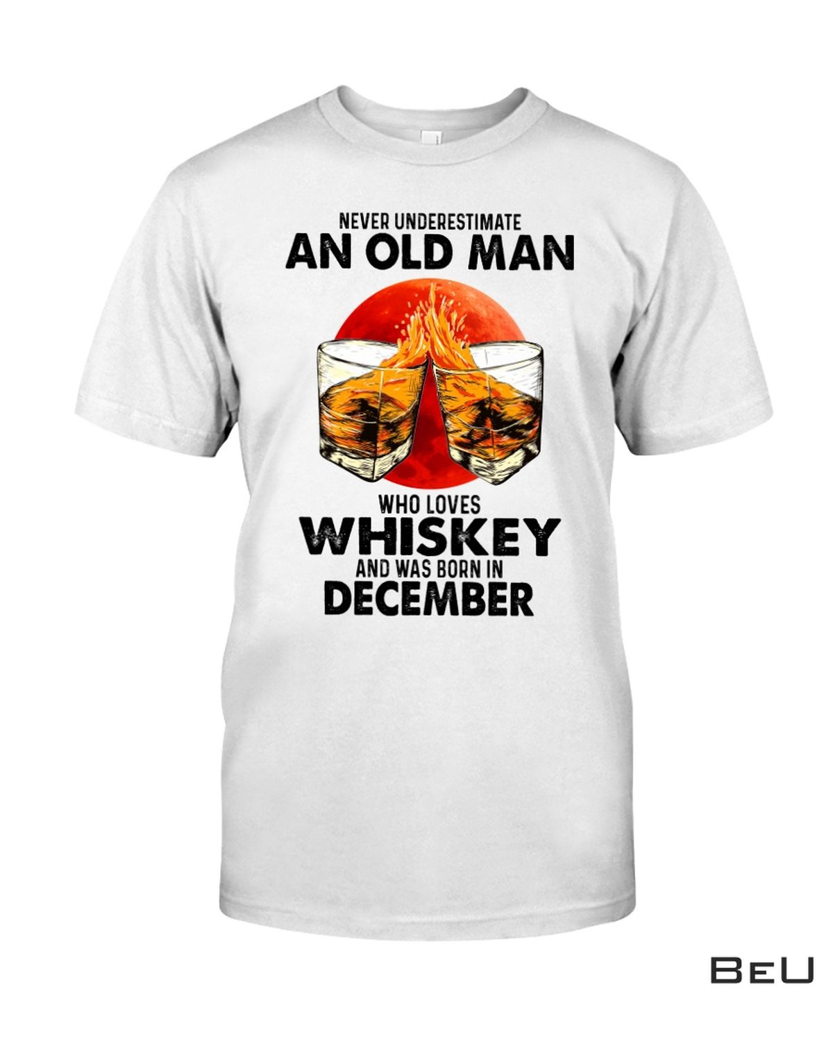 Excellent Never Underestimate An Old Man Who Love Whiskey And Born In December Shirt, hoodie, tank top