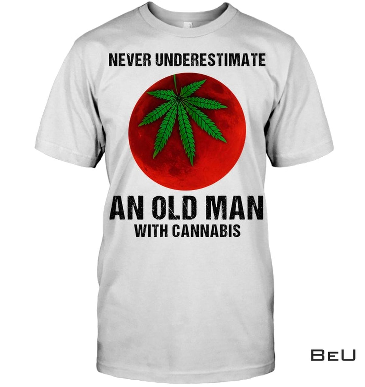 Never Underestimate An Old Man With Cannabis Shirt, hoodie, tank top