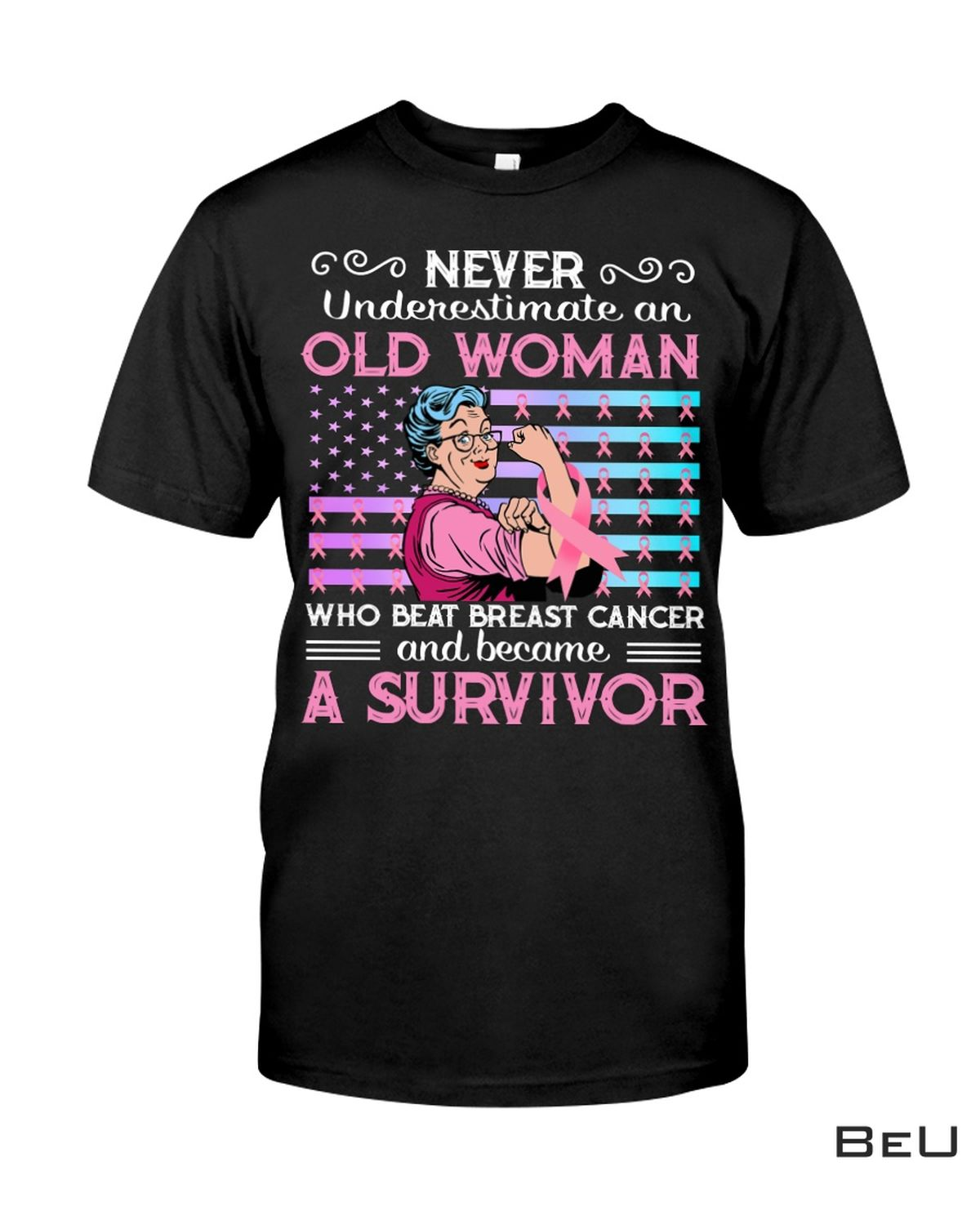 Never Underestimate An Old Woman Who Beat Breast Cancer And Became A Survivor Shirt