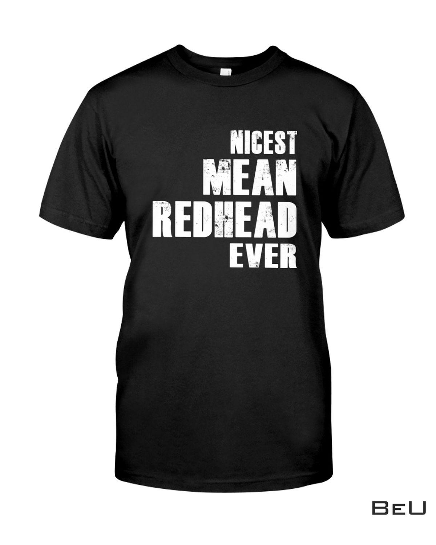 Nicest Mean Redhead Ever Shirt, hoodie, tank top
