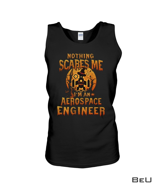 Nothing Scares Me I'm An Aerospace Engineer Halloween Shirt c