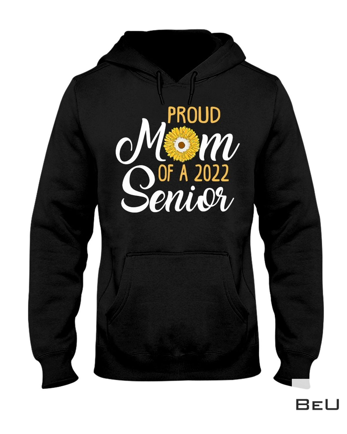 Excellent Proud Mom Of A 2022 Senior Sunflower Shirt, hoodie