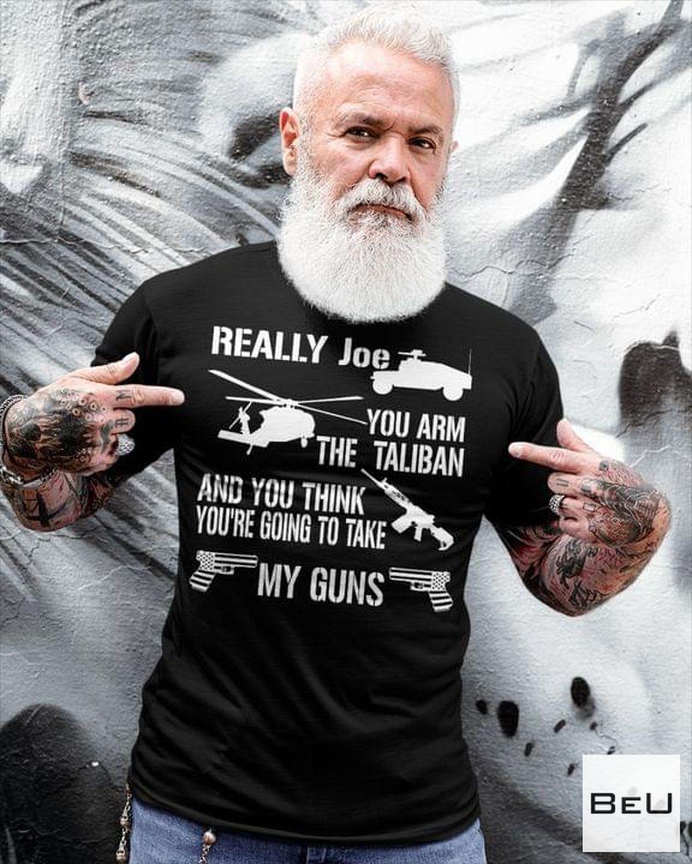 Really Joe You Aim The Taliban And You Think You're Going To Take My Gun Shirt, hoodie
