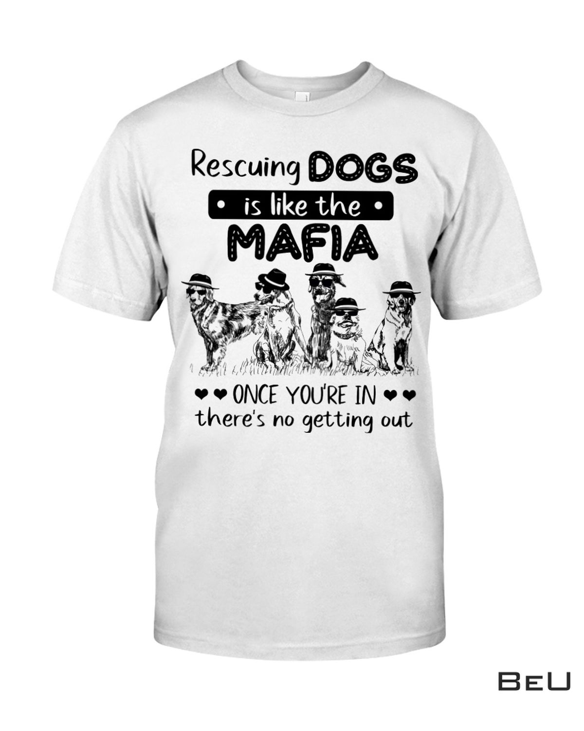 Rescuing Dogs Is Like The Mafia Shirt, hoodie, tank top