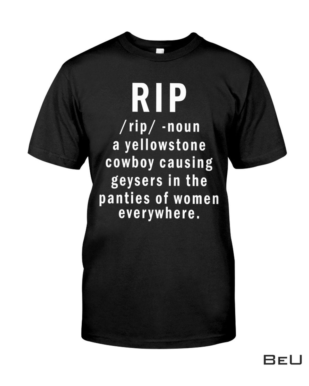 Rip Cowboy Causing Geysers In The Panties Of Women Everywhere Shirt, hoodie, tank top