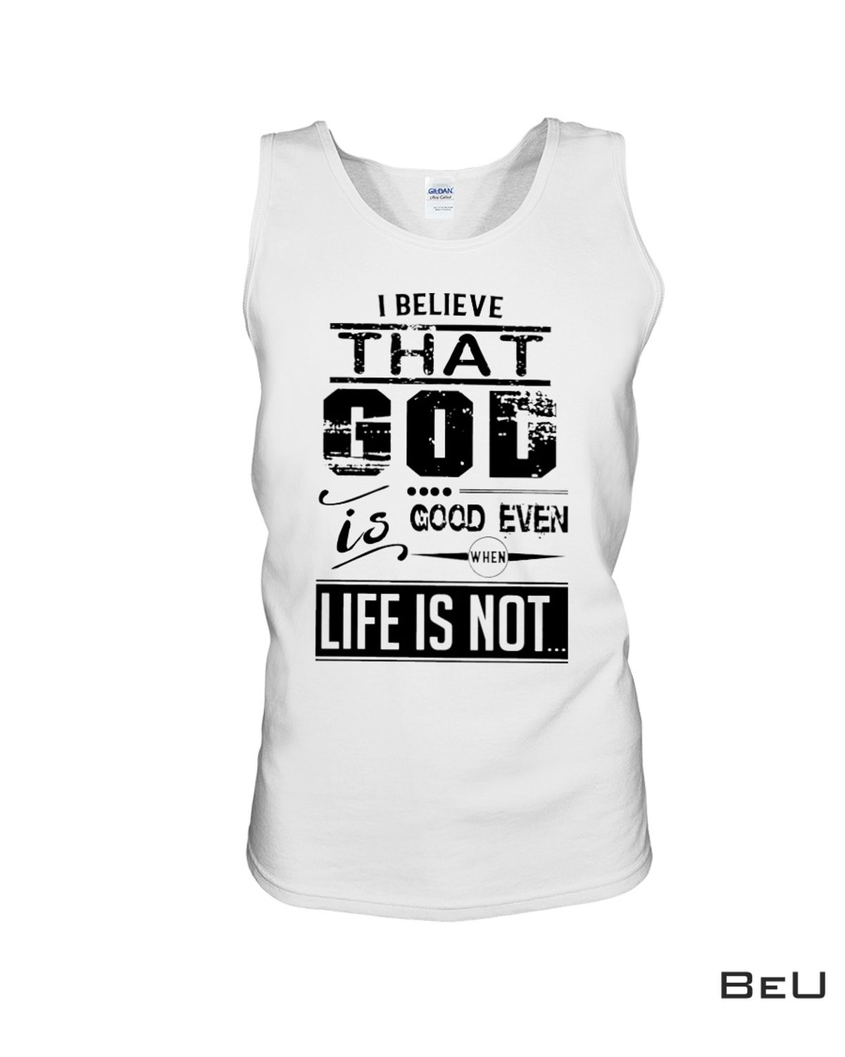 eBay I Believe That God Is Good Even When Life Is Not Shirt, hoodie, tank top