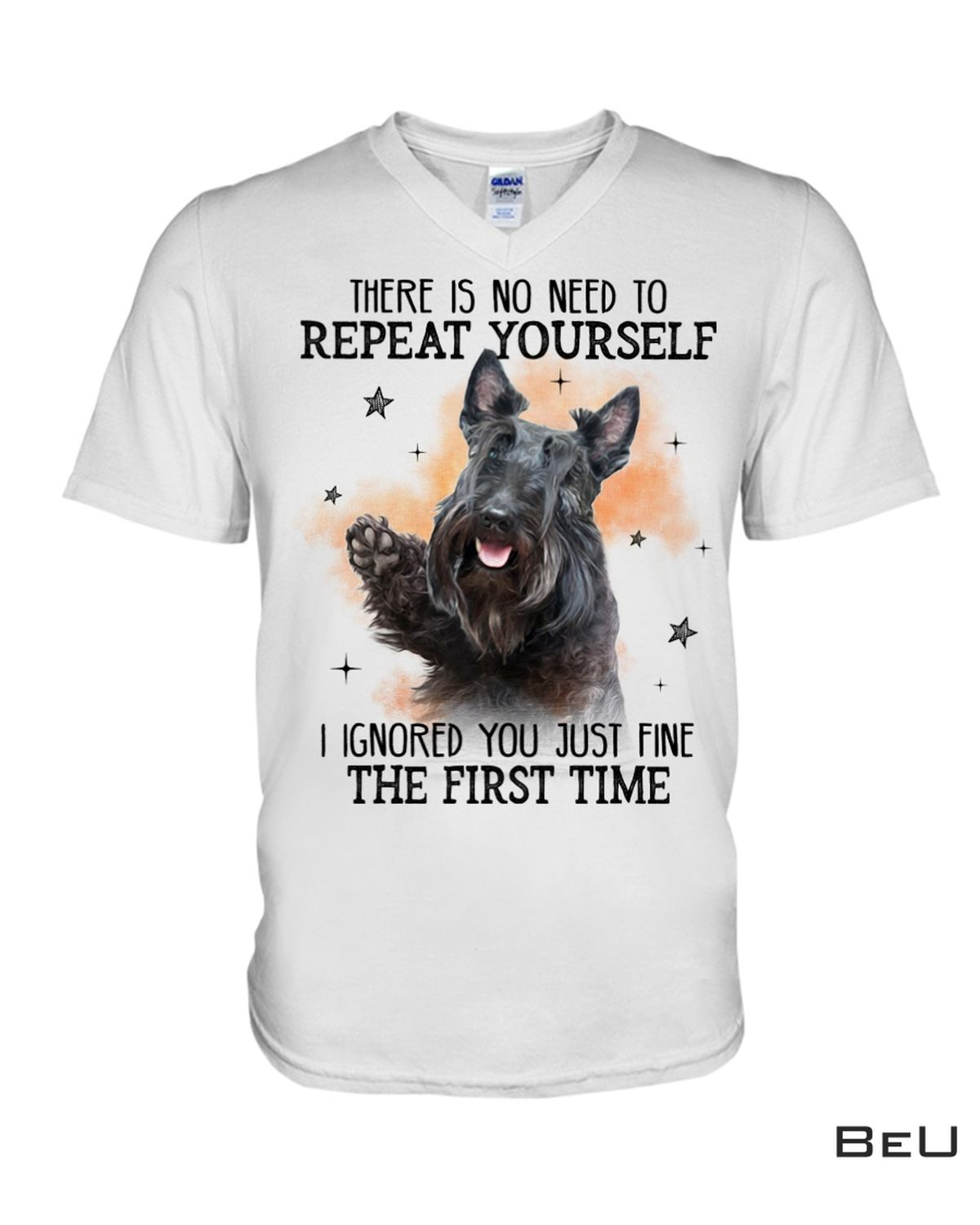 Print On Demand Scottish Terrier No Need To Repeat Yourself Shirt