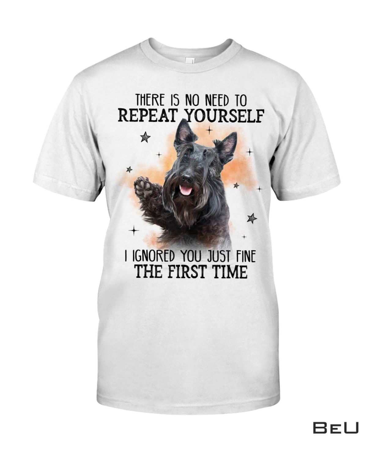 Scottish Terrier No Need To Repeat Yourself Shirt