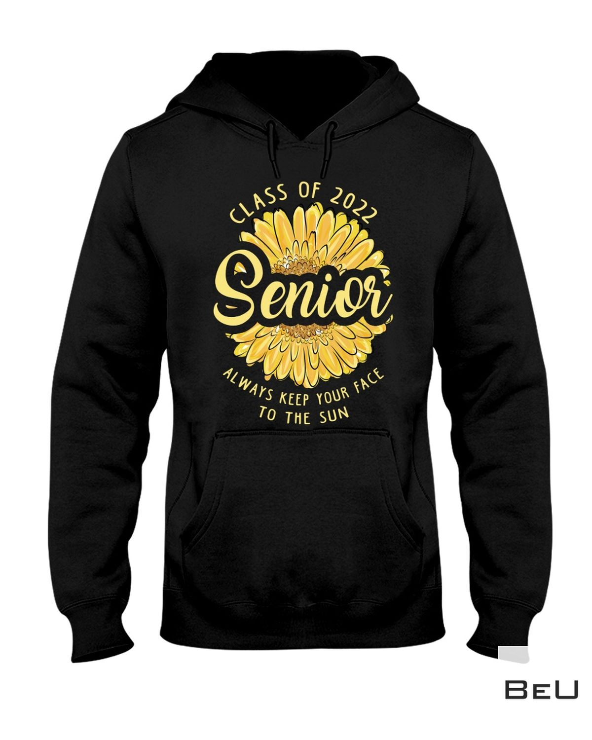 Excellent Senior Class Of 2022 Always Keep Your Face To The Sun Shirt, hoodie