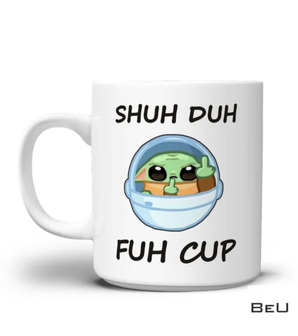 Shuh Duh Fuh Cup Baby Yoda Funny Mug
