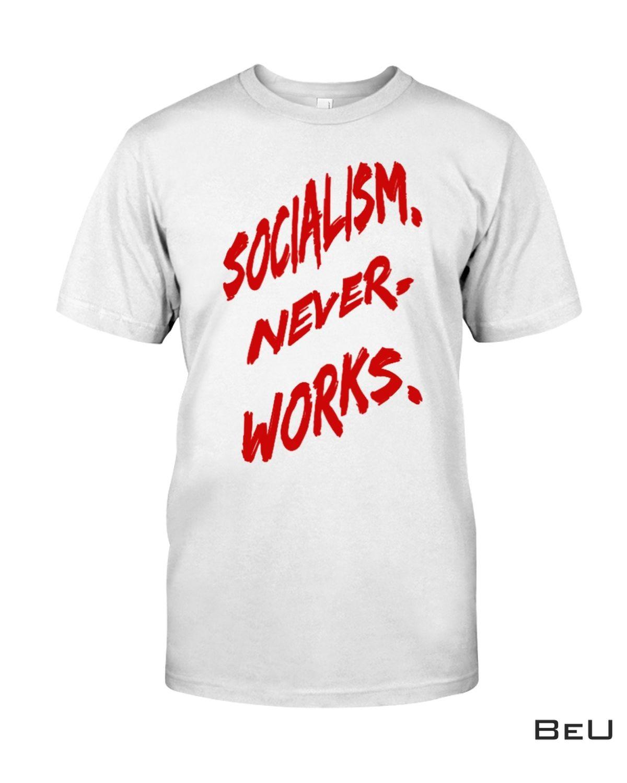 Socialism Never Works Shirt, hoodie, tank top