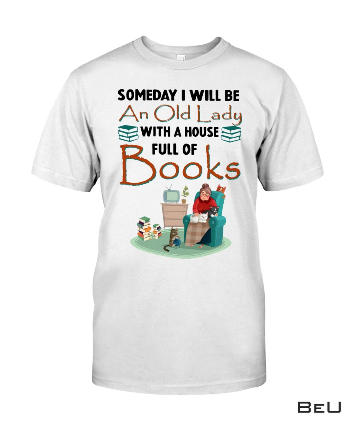 Someday I Will Be An Old Lady With House Full Of Books Shirt, hoodie, tank top