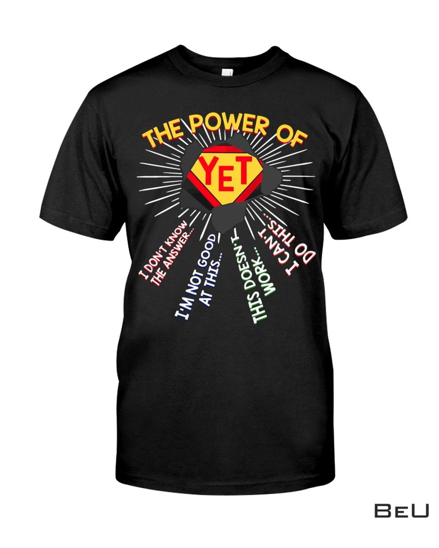 The Power Of Yet Shirt