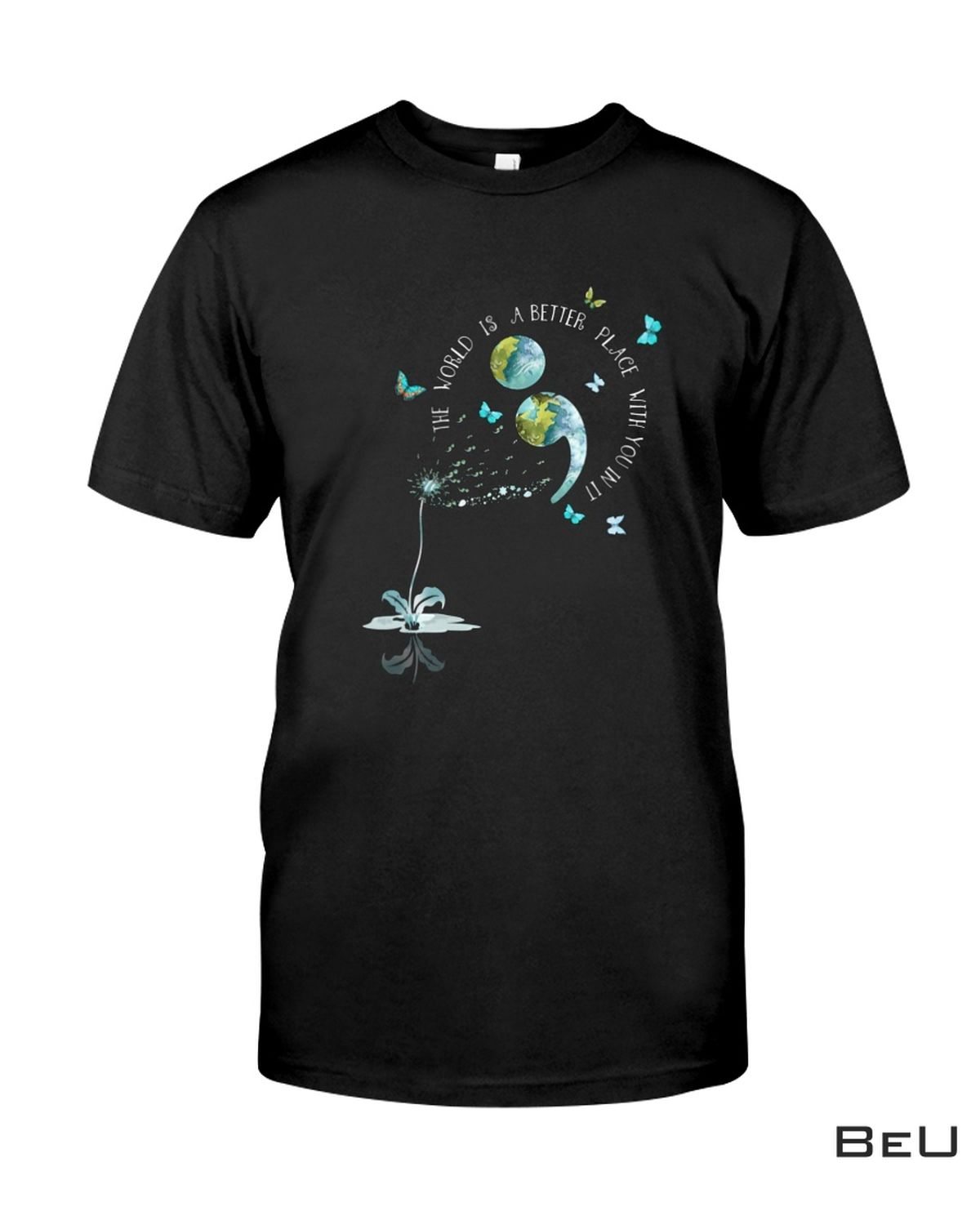The World Is Better Place With You In It Shirt, hoodie, tank top
