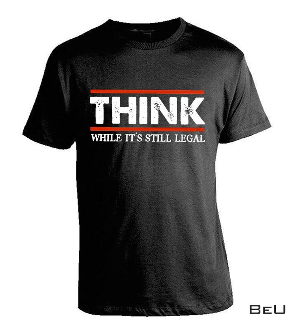 Think While It's Legal Shirt