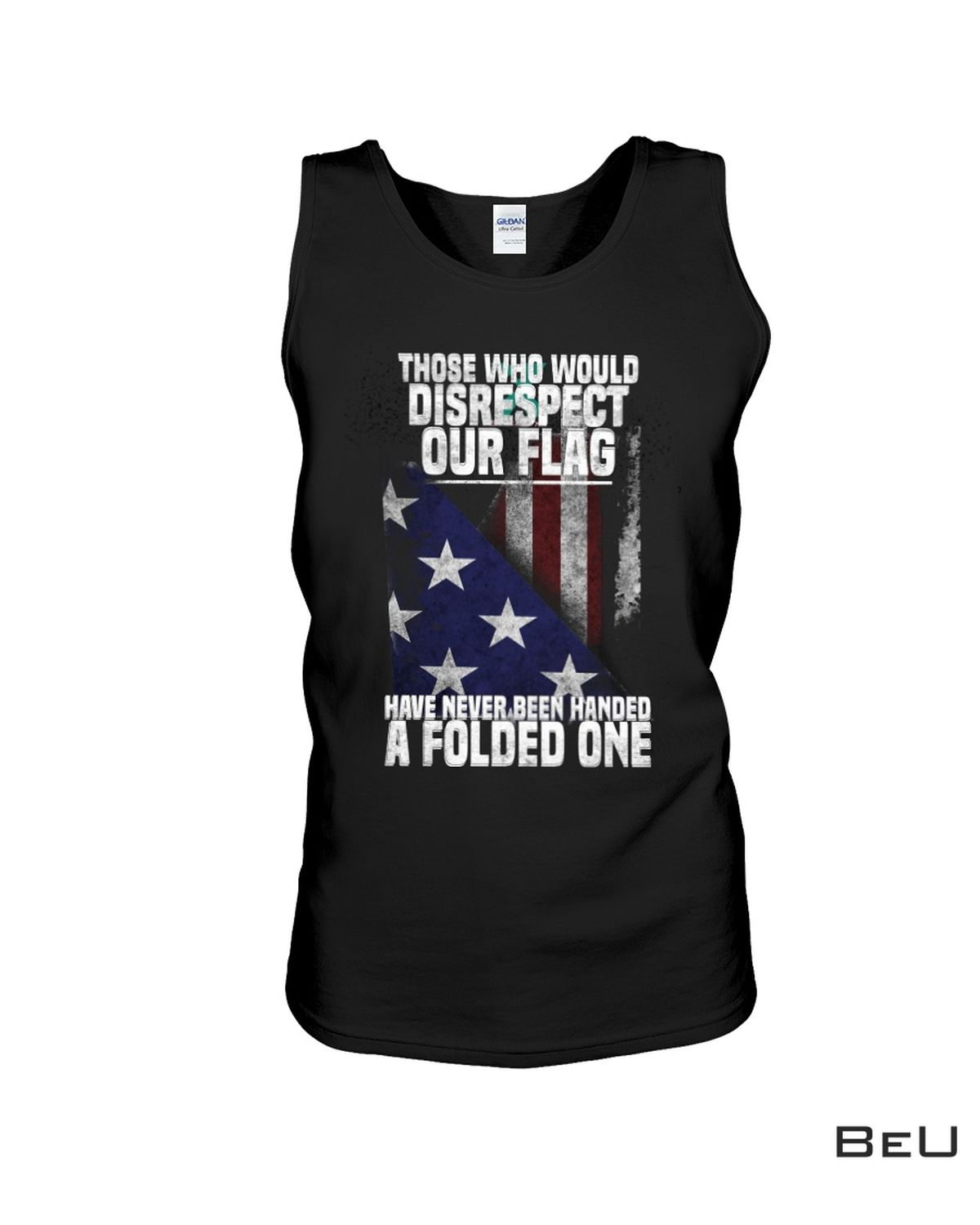 Amazing Those Who Would Disrespect Our Flag Have Never Been Handed A Folded One Shirt