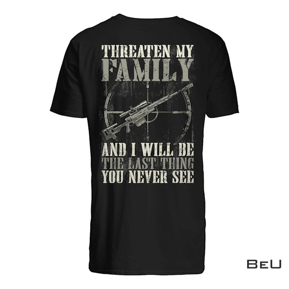 Threaten My Family And I'll Be The Last Thing You Never See Shirt, hoodie, tank top