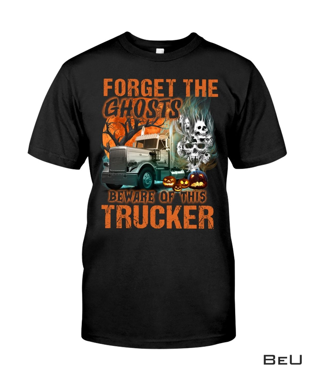 Trucker Halloween - Forget The Ghosts Beware Of This Trucker Shirt
