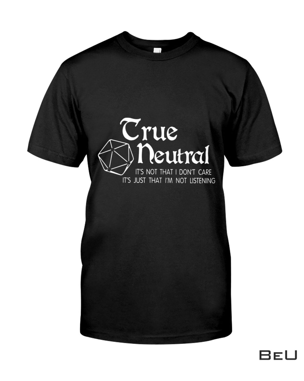 True Neutral It's Not That I Don't Care It's Just That I'm Not Listening Shirt, hoodie, tank top