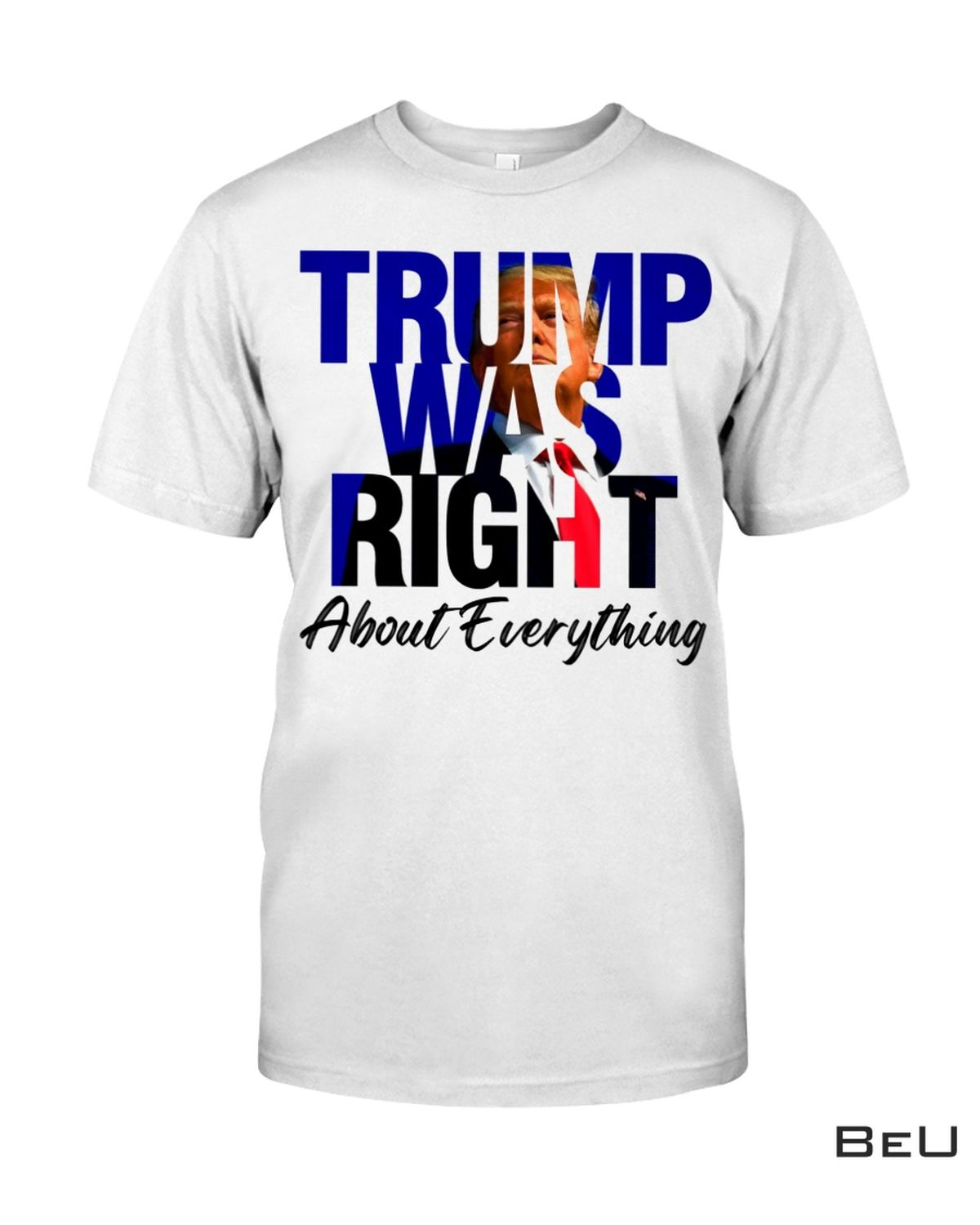 Trump Was Right About Everything Shirt, hoodie, tank top