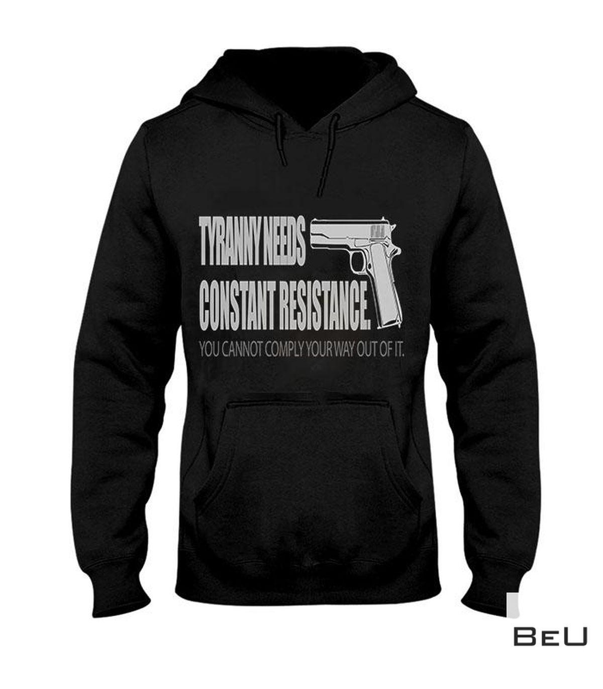 Clothing Tyranny Needs Constant Resistance You Cannot Comply Your Way Out Of It Shirt