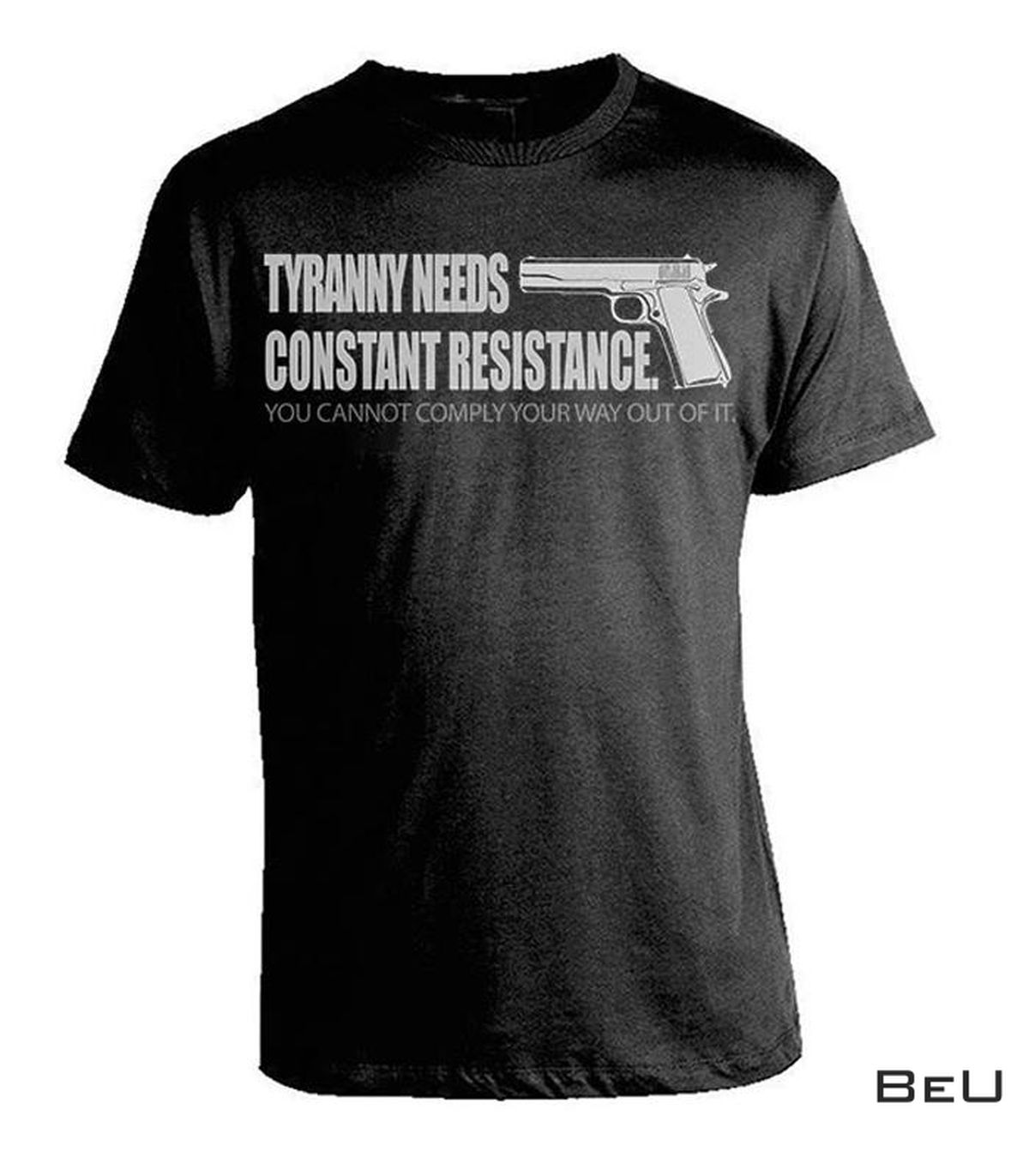Tyranny Needs Constant Resistance You Cannot Comply Your Way Out Of It Shirt