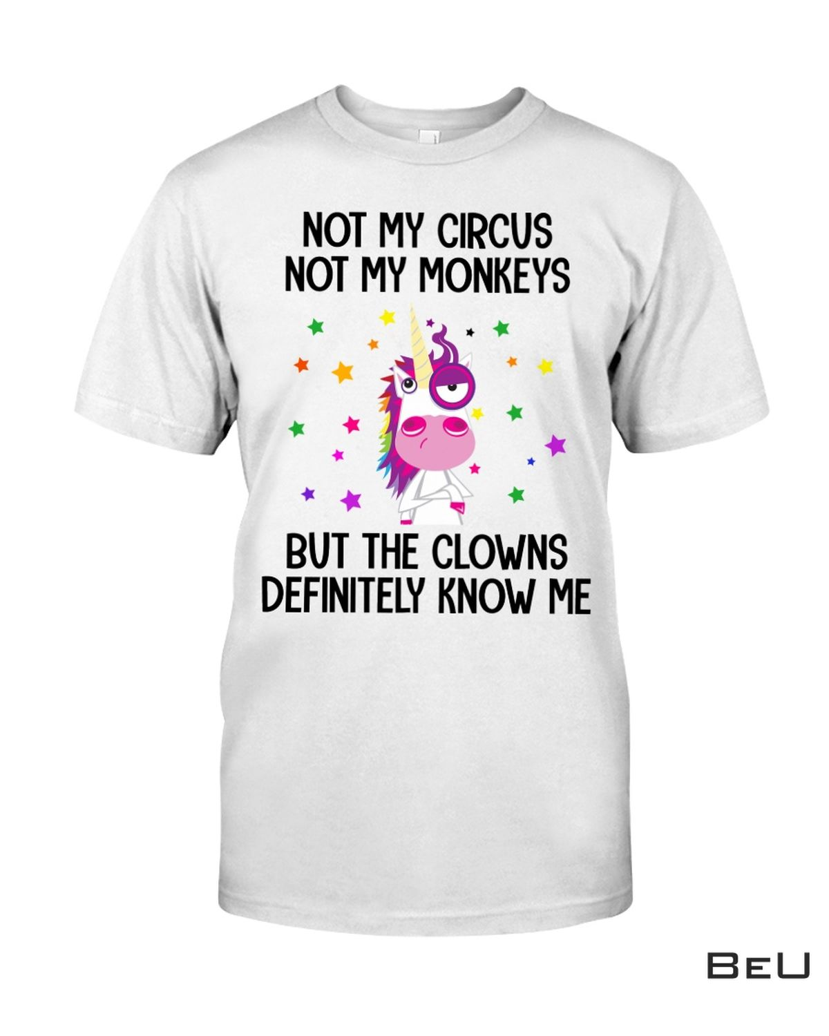 Unicorn Not My Monkeys Not My Circus But The Clowns Definitely Know Me Shirt, hoodie, tank top