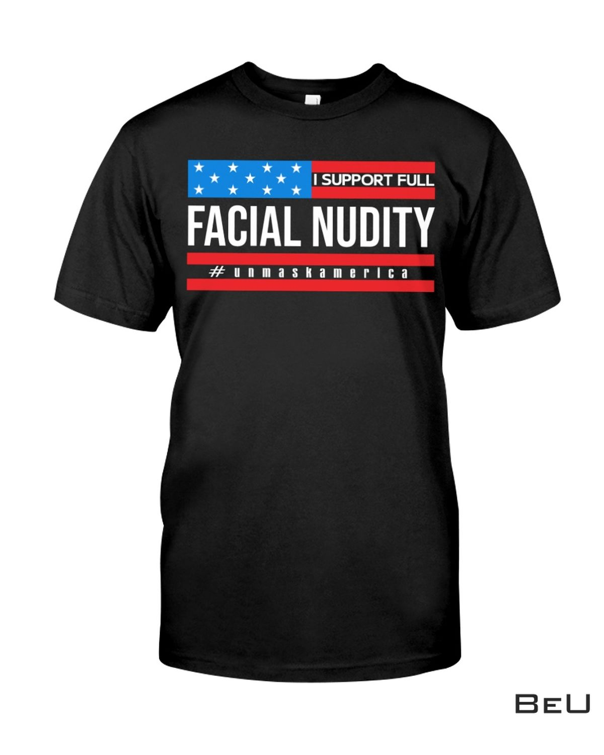 Unmask America I Support Full Facial Nudity Shirt