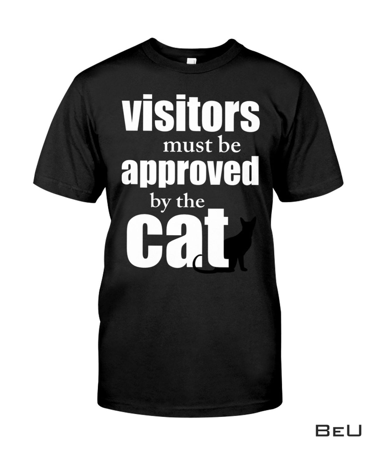 Visitors Must Be Approved By Cat Shirt, hoodie, tank top