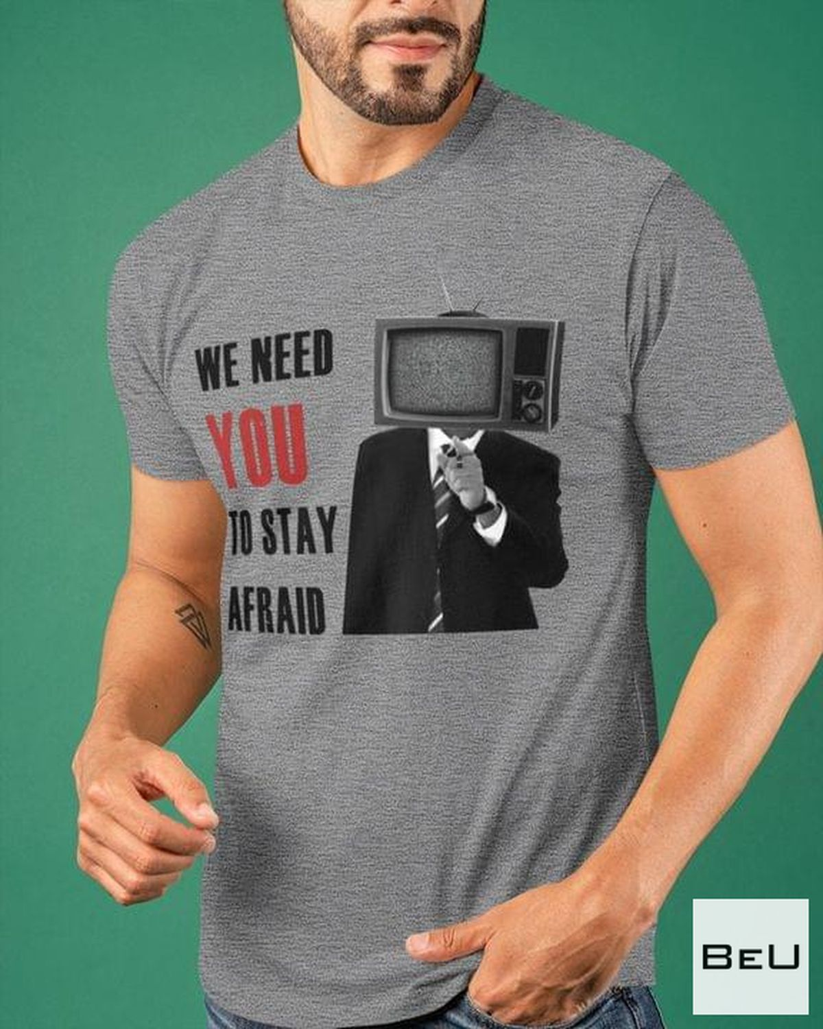 We Need You To Stay Afraid Shirt