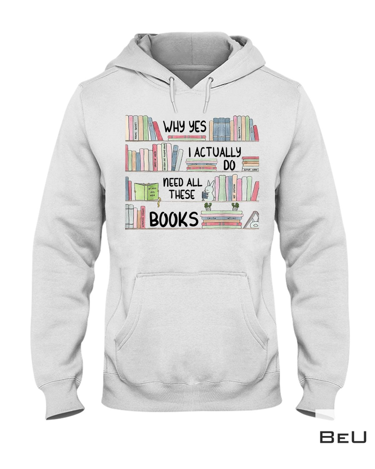 Adorable Why Yes I Actually Do Need All These Books Shirt