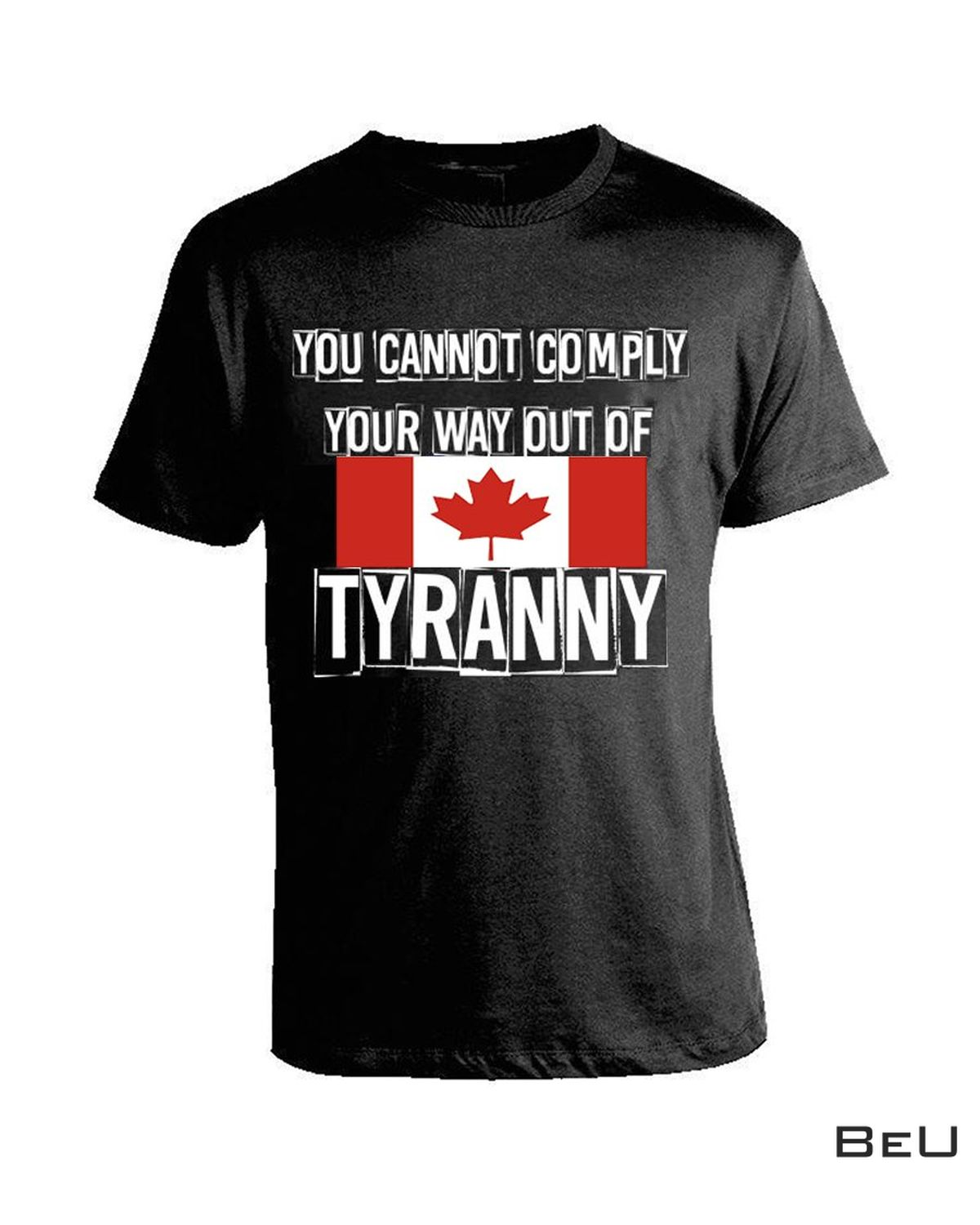 You Cannot Comply Your Way Out Of Tyranny Canada Flag Shirt, hoodie