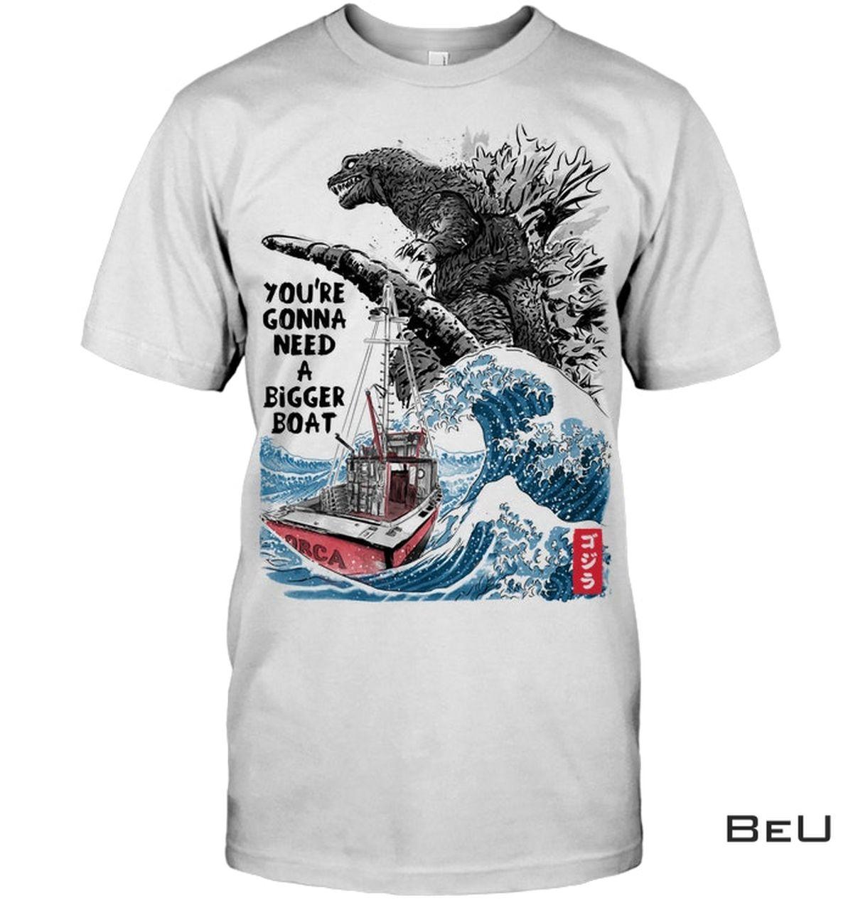 You're Gonna Need A Bigger Boat Godzilla Shirt, hoodie, tank top