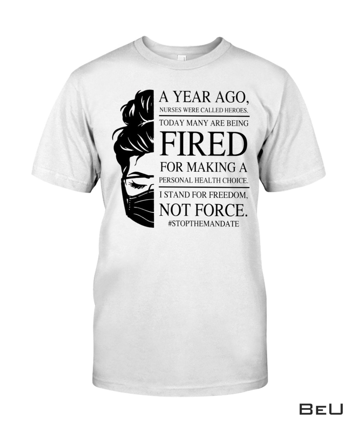 A Year Ago Nurses Were Called Heroes Today Many Are Being Fired For Making A Personal Health Choice Shirt, hoodie, tank top