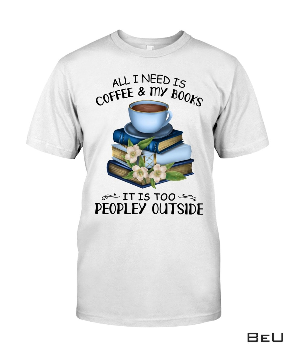All I Need Is Coffee And My Book Shirt, hoodie, tank top