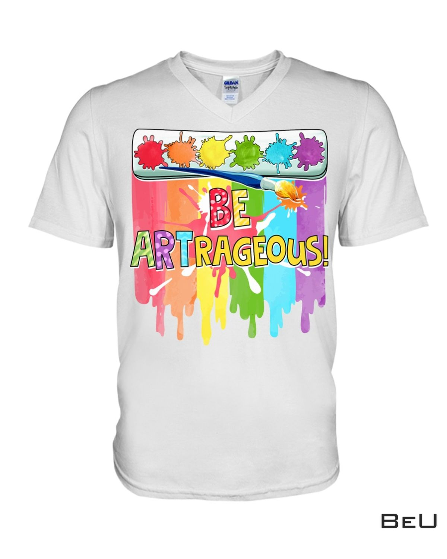 Great artwork! Art Be Artrageous Watercolor Painting Shirt