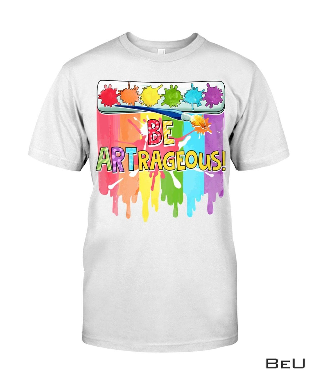 Art Be Artrageous Watercolor Painting Shirt