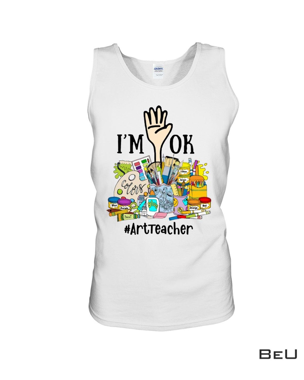 Popular Art Teacher - I'm Ok - Back To School Shirt