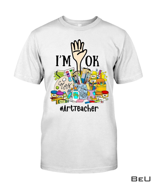 Art Teacher - I'm Ok - Back To School Shirt, hoodie, tank top