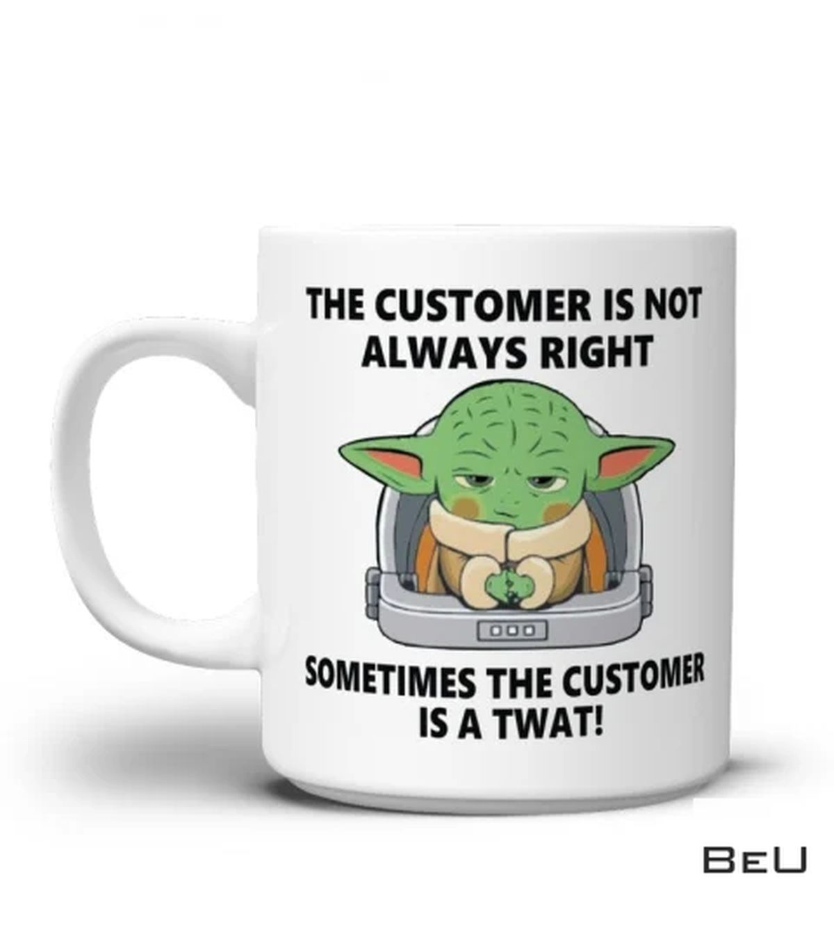 Baby Yoda The Customer Is Not Always Right Sometimes The Customer Is A Twat Funny Mug