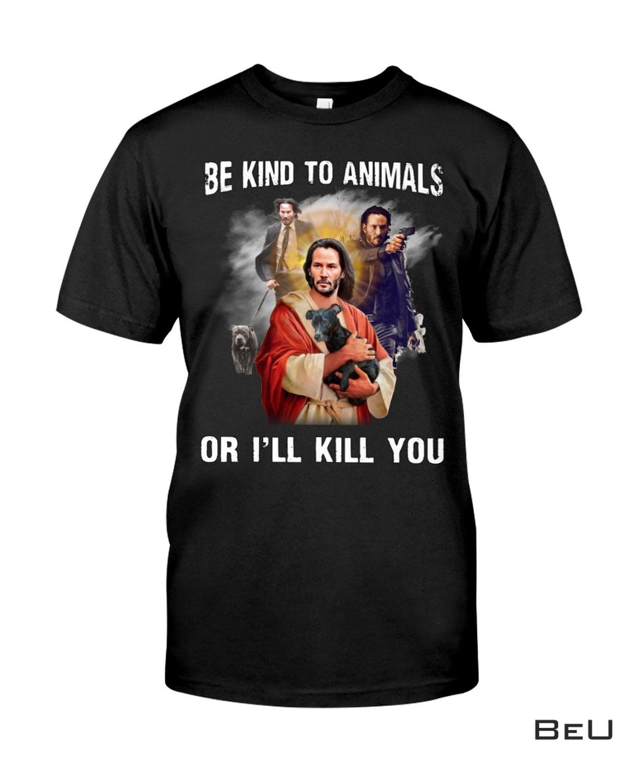 Be Kind To Animals Or I'll Kill You John Wick Jesus Shirt